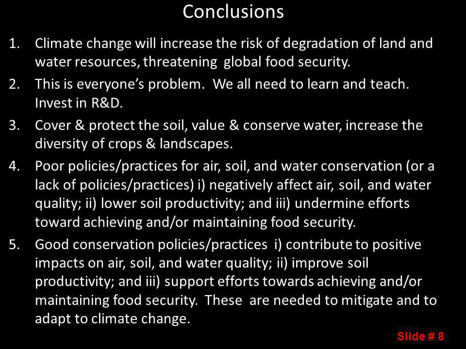 Conclusions 1.Climate change will increase the risk of degradation of land and water resources, threatening global food security.