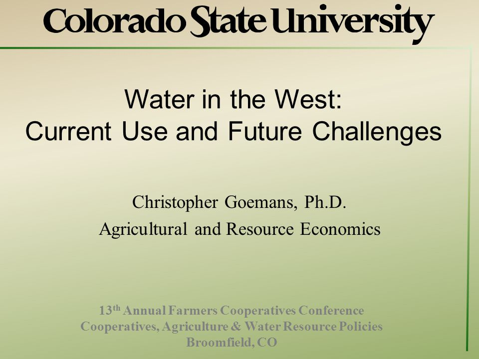 Water in the West: Current Use and Future Challenges Christopher Goemans, Ph.D.