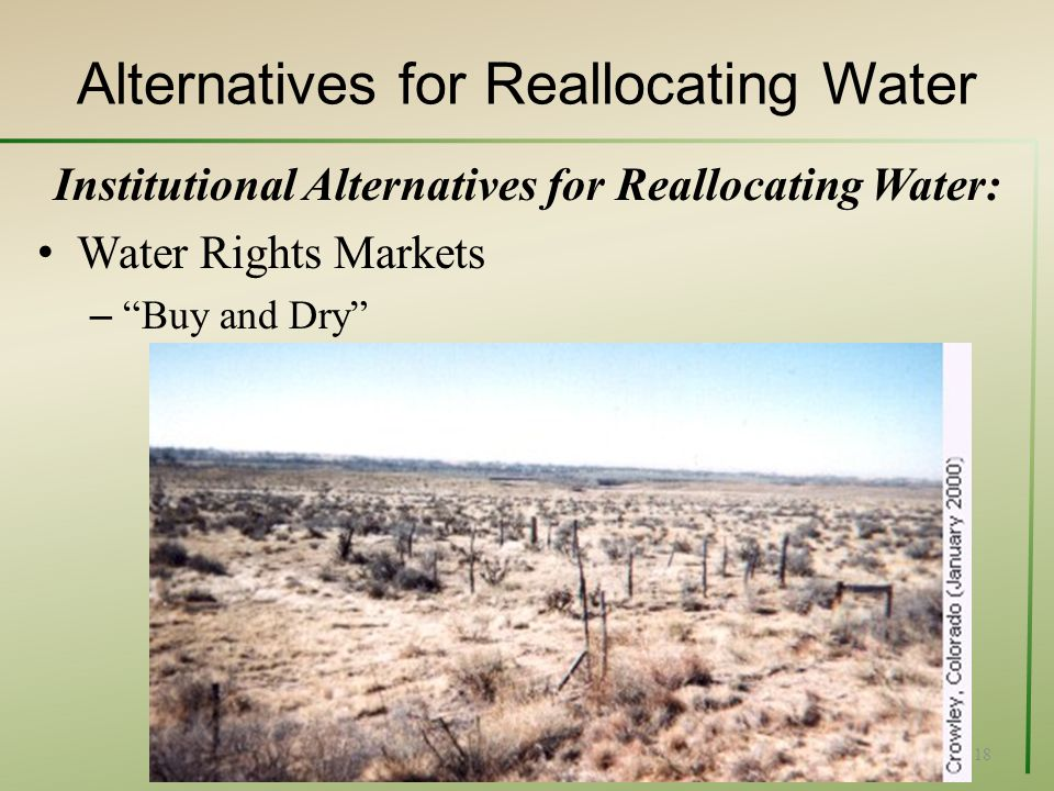 Alternatives for Reallocating Water Institutional Alternatives for Reallocating Water: Water Rights Markets – Buy and Dry Alternatives for freeing up the water: 18