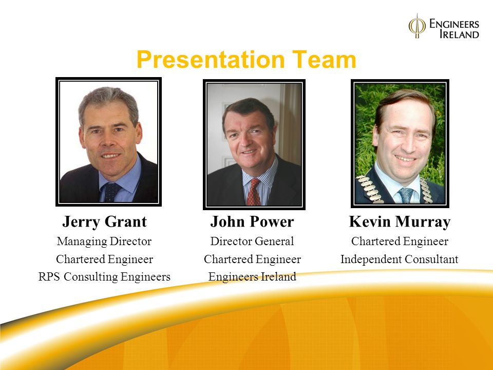 Presentation Team Jerry Grant Managing Director Chartered Engineer RPS Consulting Engineers Kevin Murray Chartered Engineer Independent Consultant Joh