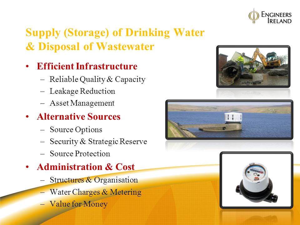 Supply (Storage) of Drinking Water & Disposal of Wastewater Efficient Infrastructure –Reliable Quality & Capacity –Leakage Reduction –Asset Management