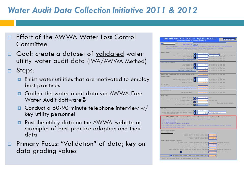 Water Audit Data Collection Initiative 2011 & 2012 Effort of the AWWA Water Loss Control Committee Goal: create a dataset of validated water utility w