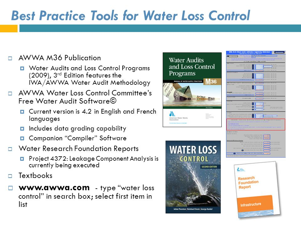 Best Practice Tools for Water Loss Control AWWA M36 Publication Water Audits and Loss Control Programs (2009), 3 rd Edition features the IWA/AWWA Wate