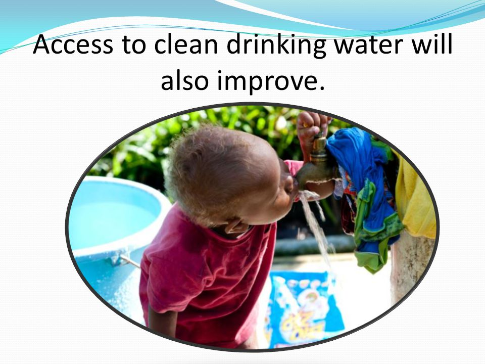 Access to clean drinking water will also improve.