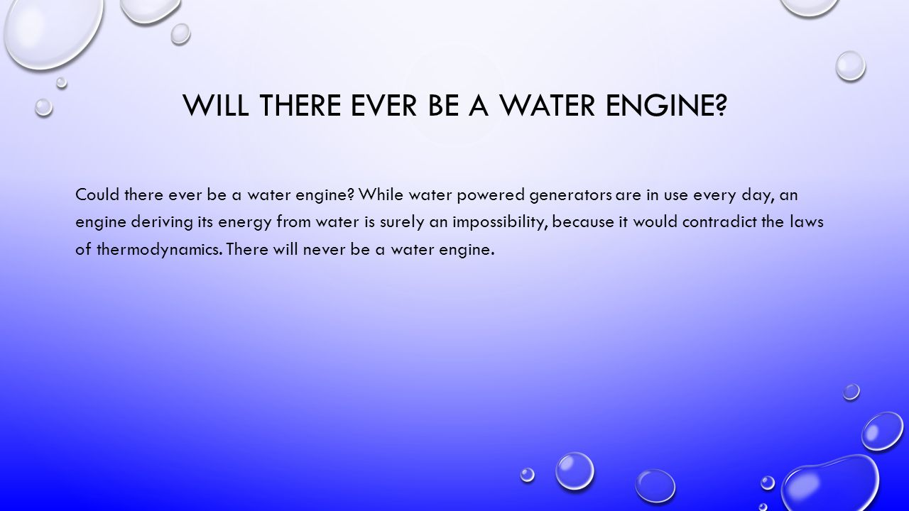 WILL THERE EVER BE A WATER ENGINE. Could there ever be a water engine.