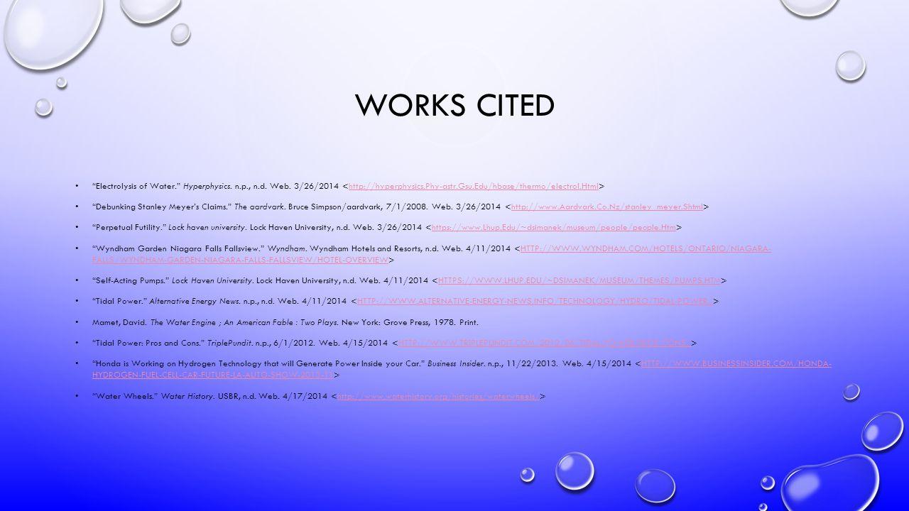 WORKS CITED Electrolysis of Water. Hyperphysics. n.p., n.d.