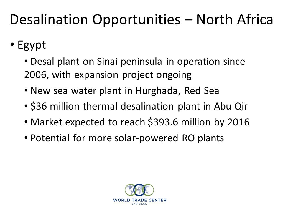 Desalination Opportunities – North Africa Egypt Desal plant on Sinai peninsula in operation since 2006, with expansion project ongoing New sea water p