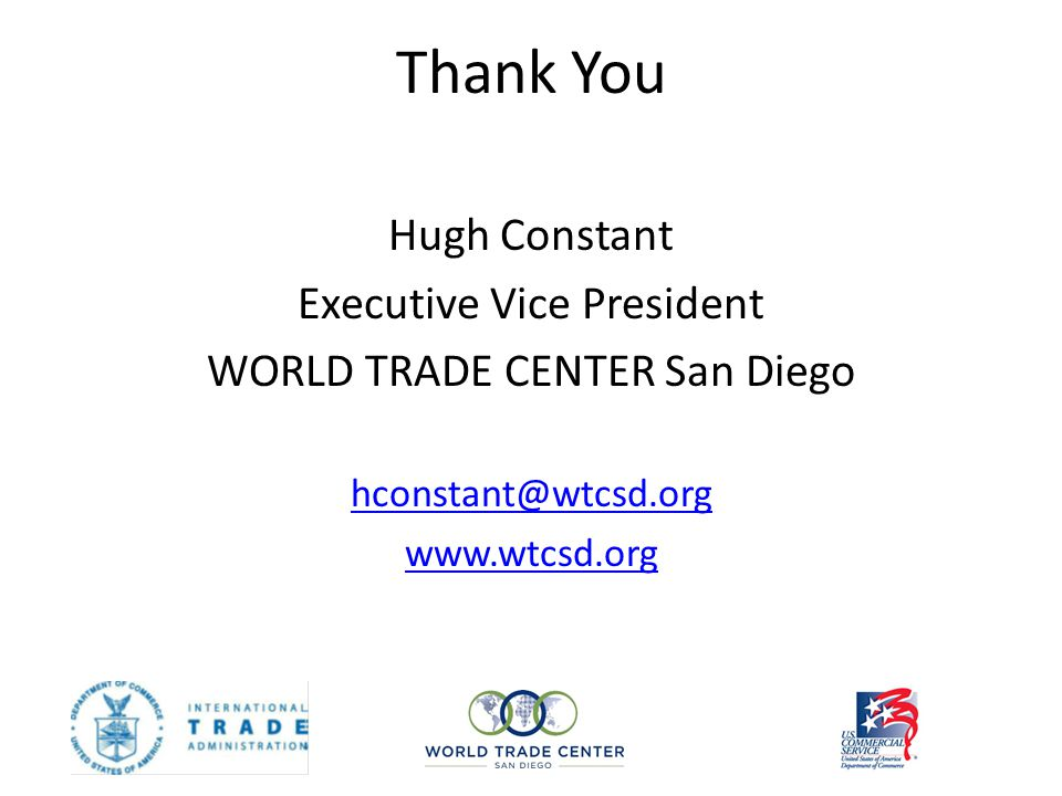 Thank You Hugh Constant Executive Vice President WORLD TRADE CENTER San Diego hconstant@wtcsd.org www.wtcsd.org