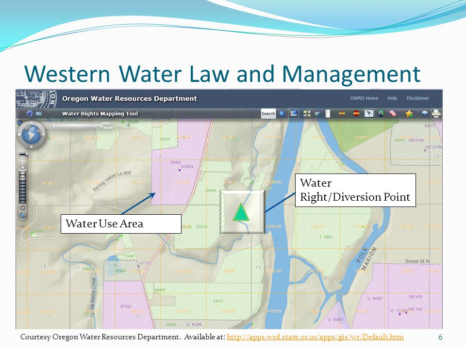 Western Water Law and Management 6 Courtesy Oregon Water Resources Department. Available at: http://apps.wrd.state.or.us/apps/gis/wr/Default.htmhttp:/
