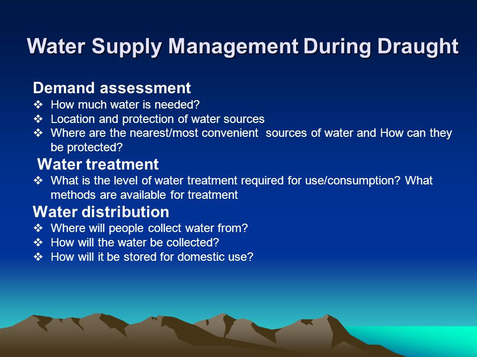Water Supply Management During Draught Demand assessment How much water is needed.