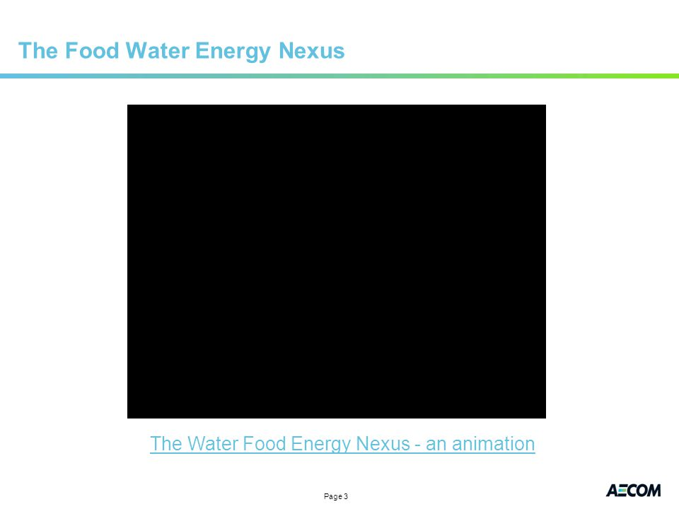Page 3 The Food Water Energy Nexus The Water Food Energy Nexus - an animation