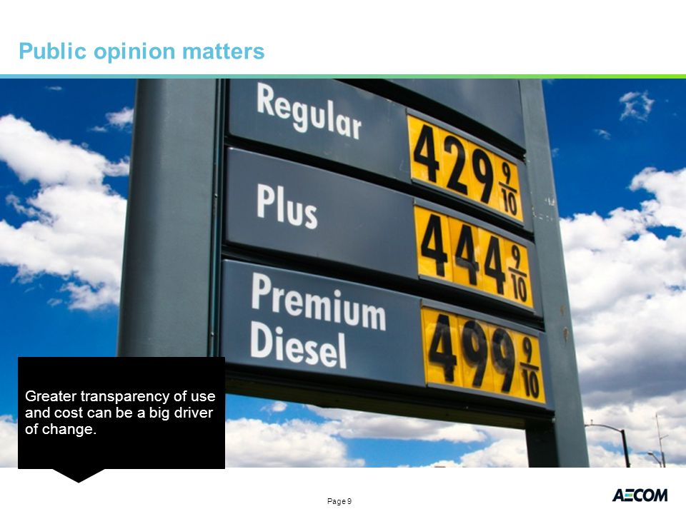 Page 9 Public opinion matters Greater transparency of use and cost can be a big driver of change.
