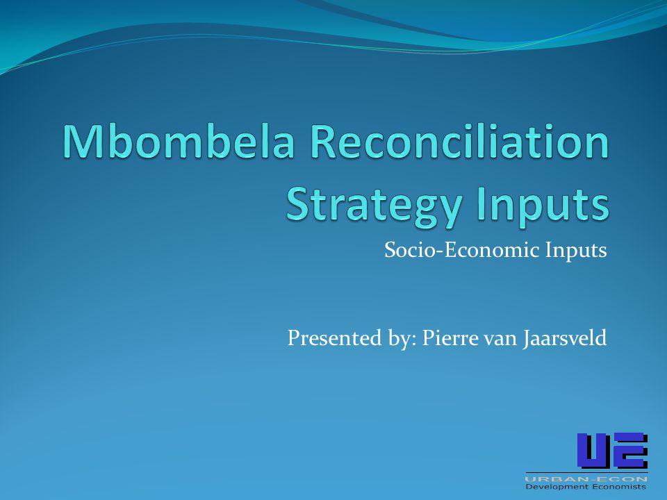 Socio-Economic Inputs Presented by: Pierre van Jaarsveld
