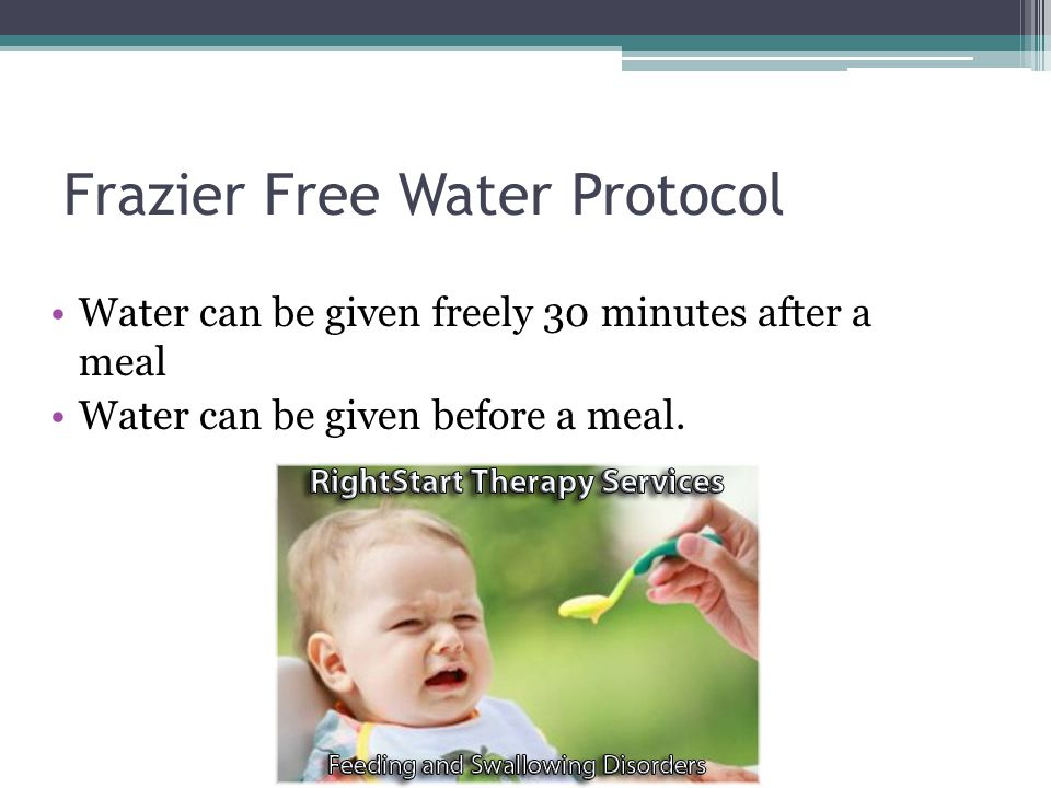 Frazier Free Water Protocol Water can be given freely 30 minutes after a meal Water can be given before a meal.