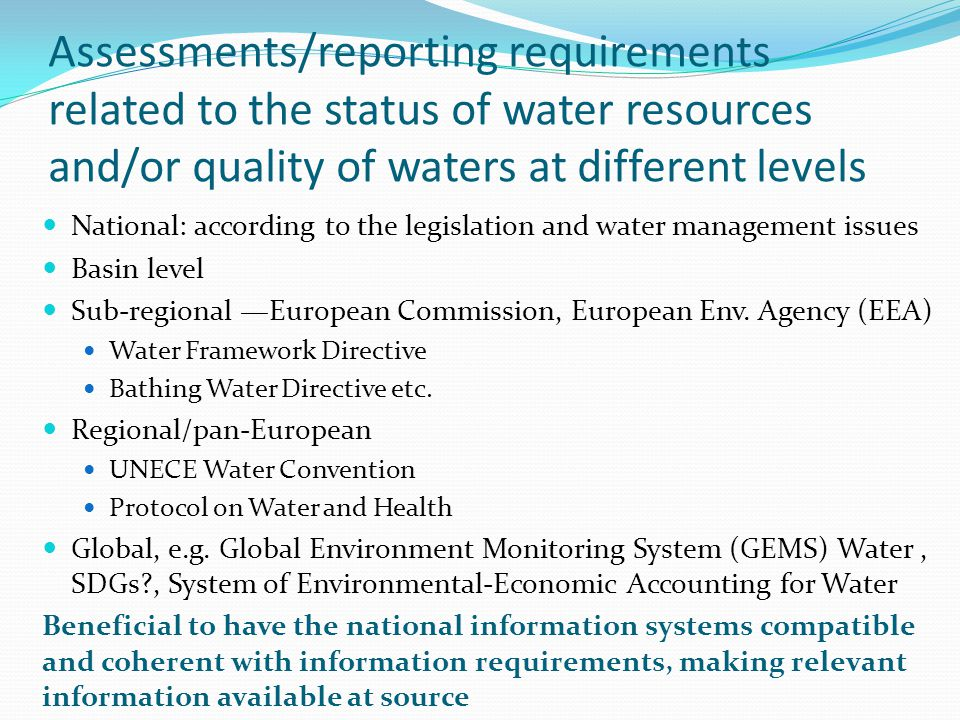 Assessments/reporting requirements related to the status of water resources and/or quality of waters at different levels National: according to the legislation and water management issues Basin level Sub-regional European Commission, European Env.