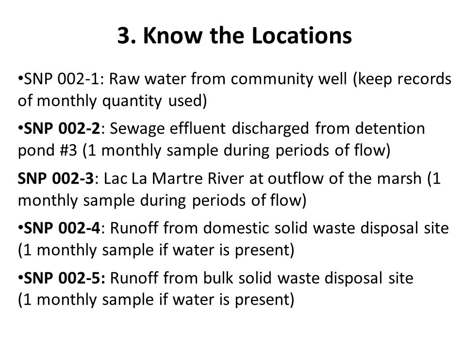 3. Know the Locations SNP 002-1: Raw water from community well (keep records of monthly quantity used) SNP 002-2: Sewage effluent discharged from dete