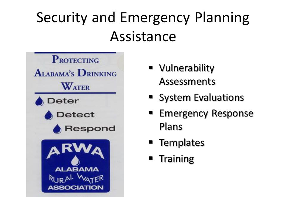 Security and Emergency Planning Assistance Vulnerability Assessments Vulnerability Assessments System Evaluations System Evaluations Emergency Respons