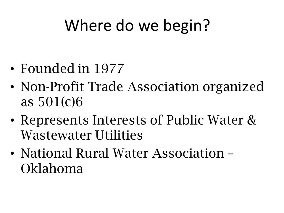 Where do we begin? Founded in 1977 Non-Profit Trade Association organized as 501(c)6 Represents Interests of Public Water & Wastewater Utilities Natio