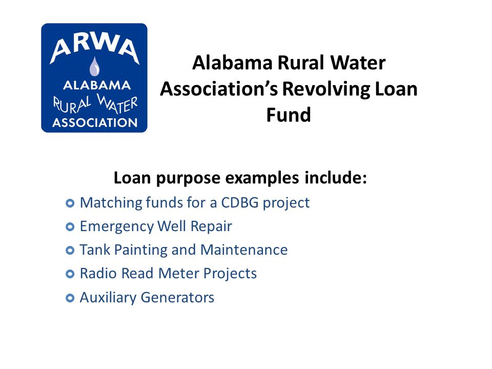 Loan purpose examples include: Matching funds for a CDBG project Emergency Well Repair Tank Painting and Maintenance Radio Read Meter Projects Auxilia