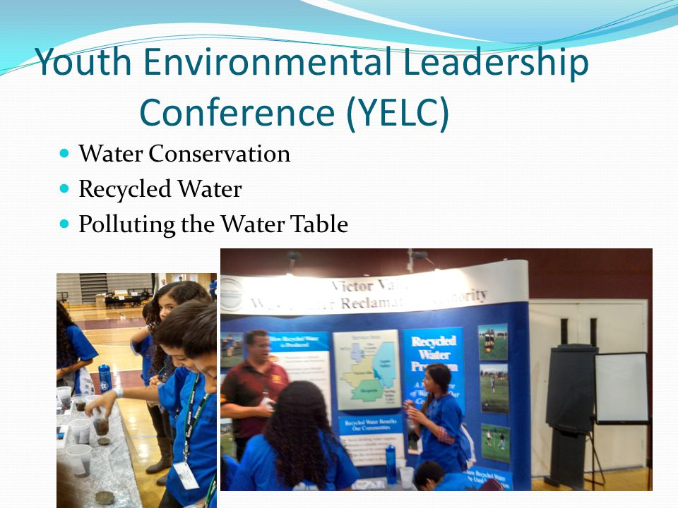 Youth Environmental Leadership Conference (YELC) Water Conservation Recycled Water Polluting the Water Table