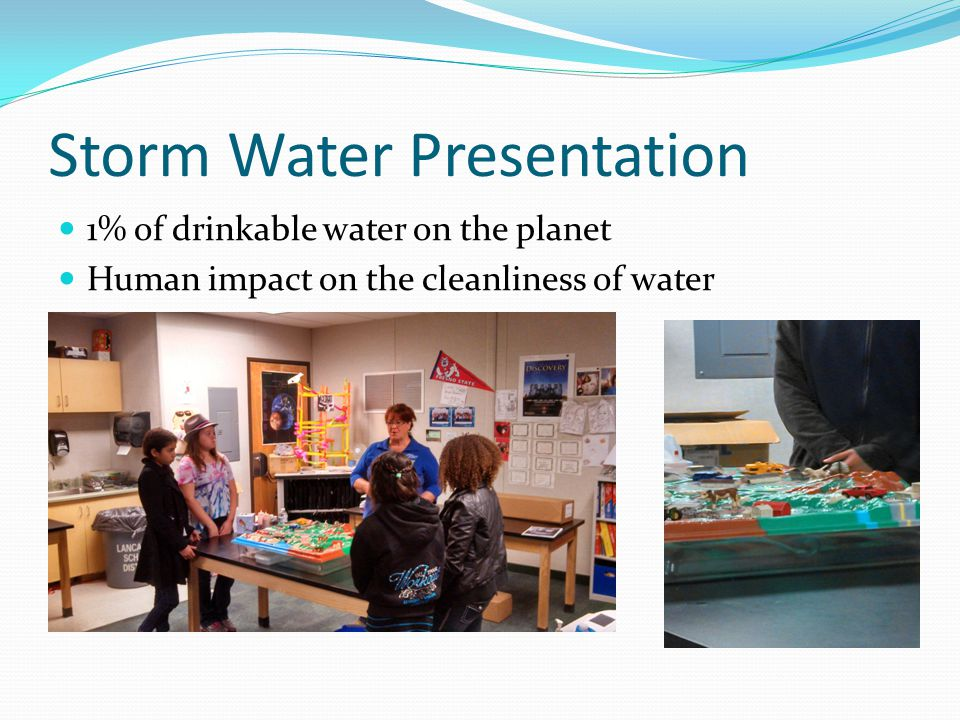 Storm Water Presentation 1% of drinkable water on the planet Human impact on the cleanliness of water