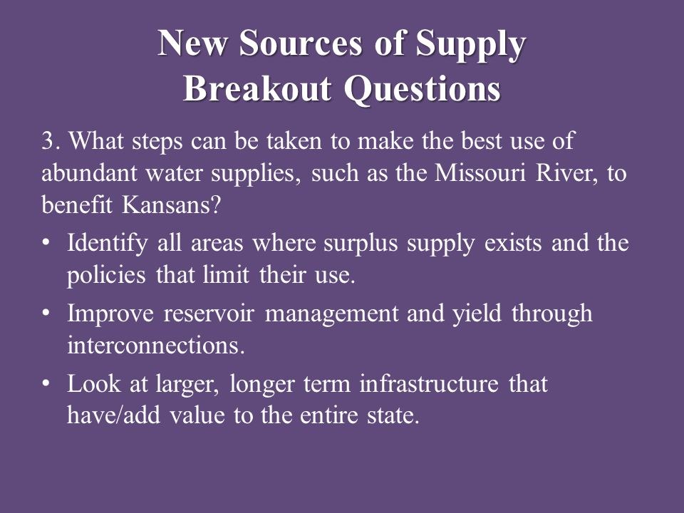 New Sources of Supply Breakout Questions 3. What steps can be taken to make the best use of abundant water supplies, such as the Missouri River, to be