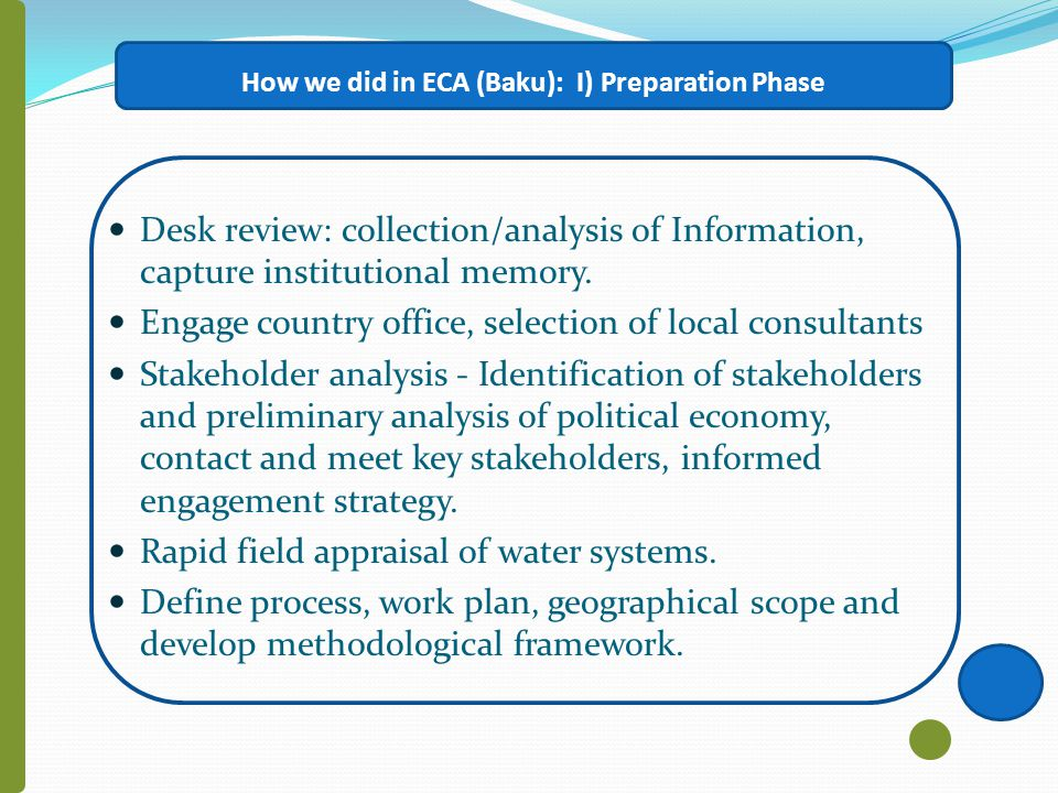 How we did in ECA (Baku): I) Preparation Phase Desk review: collection/analysis of Information, capture institutional memory.