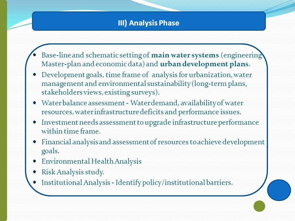 III) Analysis Phase Base-line and schematic setting of main water systems (engineering Master-plan and economic data) and urban development plans.