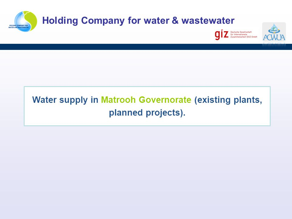 Holding Company for water & wastewater Water supply in Matrooh Governorate (existing plants, planned projects).