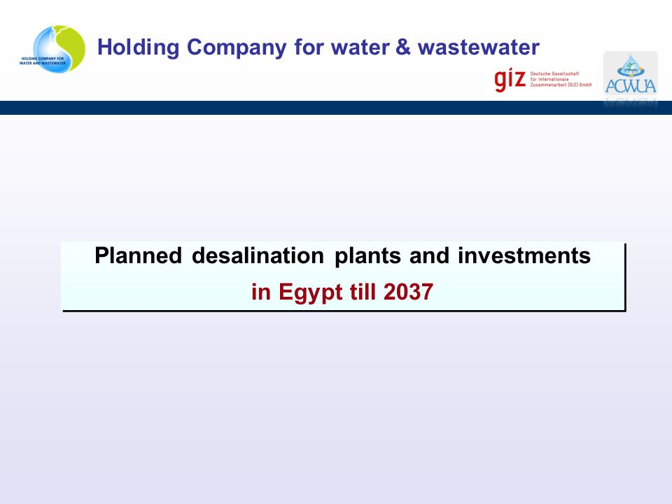 Holding Company for water & wastewater Planned desalination plants and investments in Egypt till 2037 Planned desalination plants and investments in E