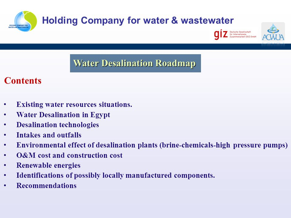 Holding Company for water & wastewater Contents Existing water resources situations. Water Desalination in Egypt Desalination technologies Intakes and