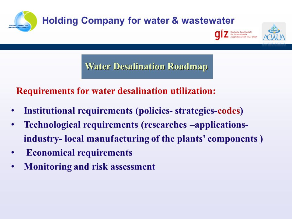 Holding Company for water & wastewater Requirements for water desalination utilization: Institutional requirements (policies- strategies-codes) Techno