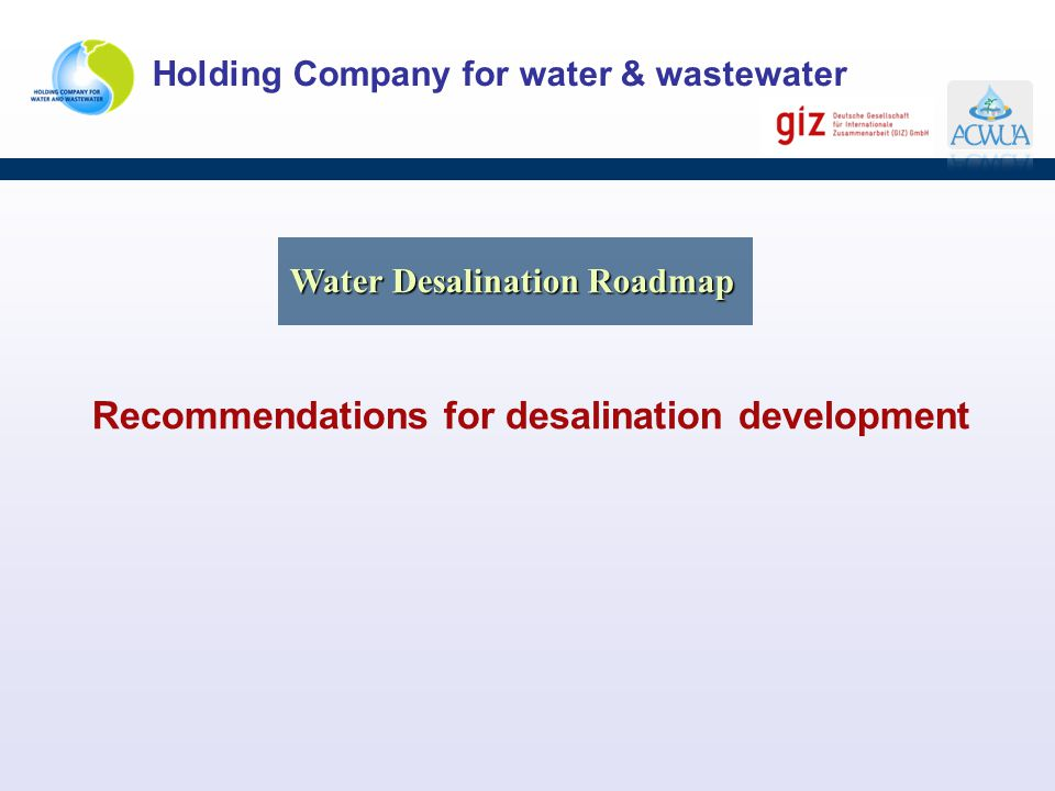 Holding Company for water & wastewater Recommendations for desalination development Water Desalination Roadmap