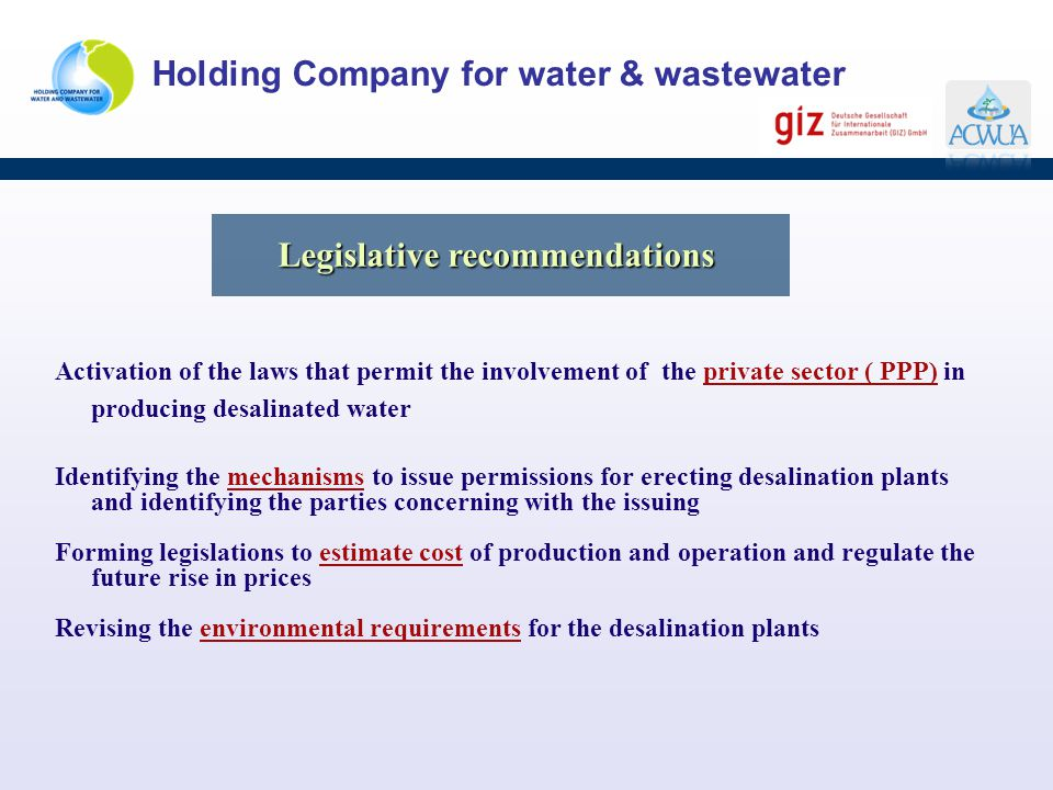 Holding Company for water & wastewater Activation of the laws that permit the involvement of the private sector ( PPP) in producing desalinated water