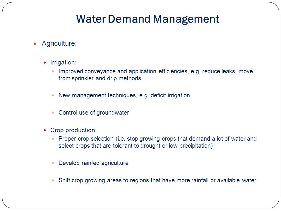 Water Demand Management Agriculture: Irrigation: Improved conveyance and application efficiencies, e.g.