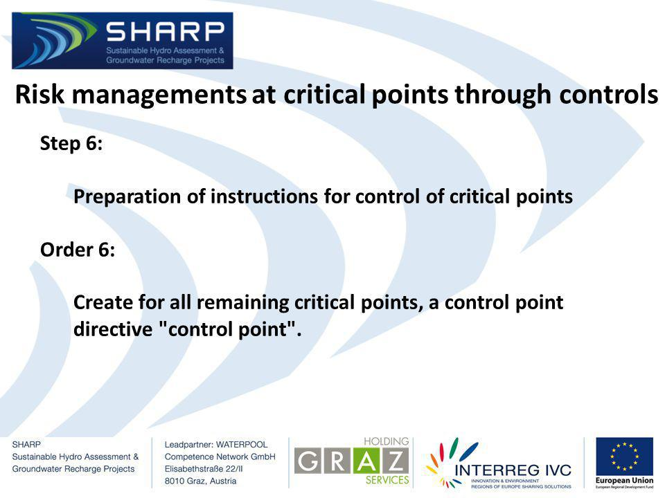 Risk managements at critical points through controls Step 6: Preparation of instructions for control of critical points Order 6: Create for all remaining critical points, a control point directive control point .