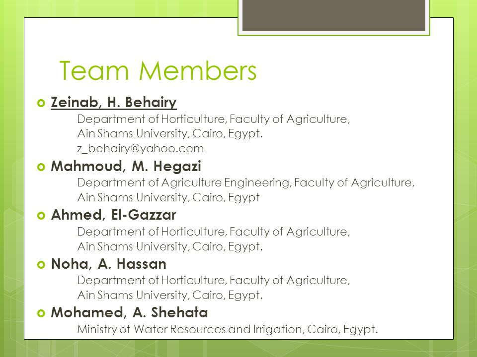 Team Members Zeinab, H. Behairy Department of Horticulture, Faculty of Agriculture, Ain Shams University, Cairo, Egypt. z_behairy@yahoo.com Mahmoud, M