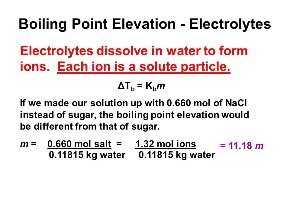 Boiling Point Elevation - Electrolytes Electrolytes dissolve in water to form ions.