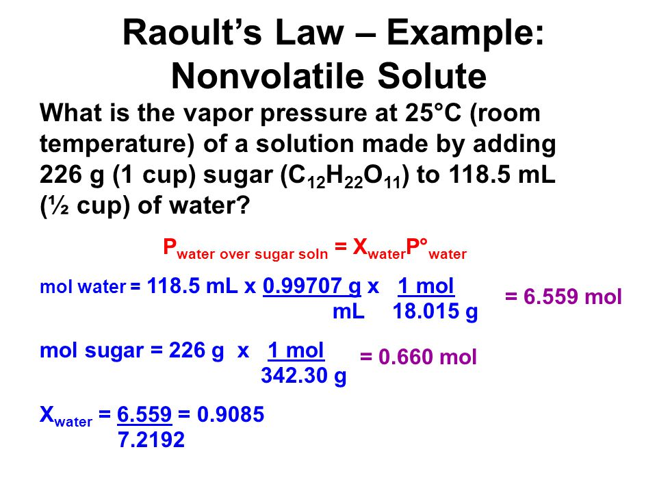 Raoults Law – Example: Nonvolatile Solute What is the vapor pressure at 25°C (room temperature) of a solution made by adding 226 g (1 cup) sugar (C 12 H 22 O 11 ) to 118.5 mL (½ cup) of water.