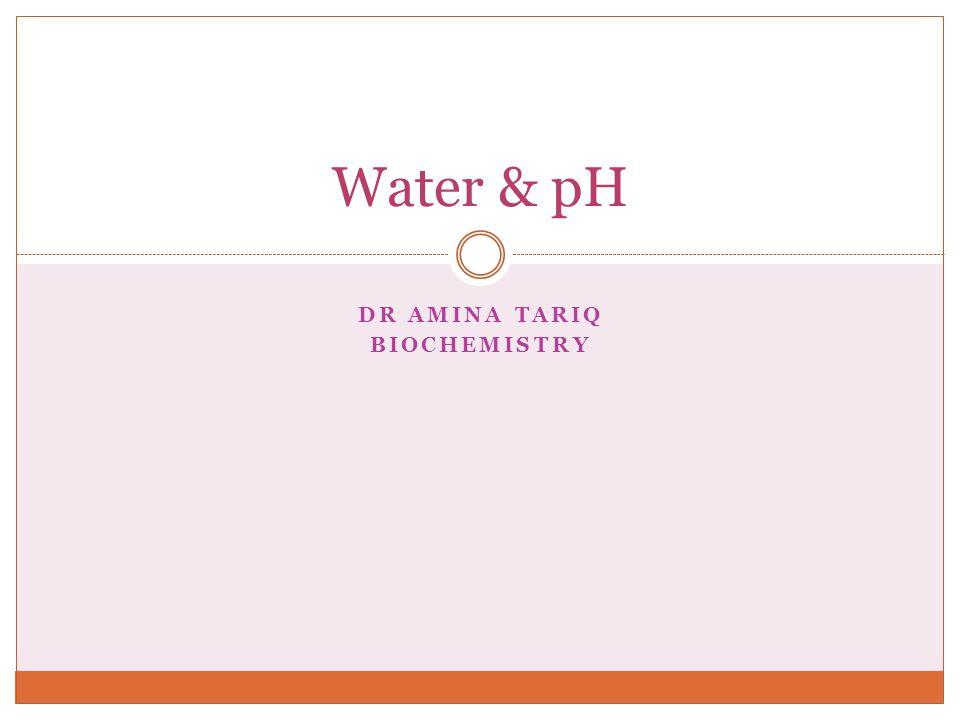 DR AMINA TARIQ BIOCHEMISTRY Water & pH