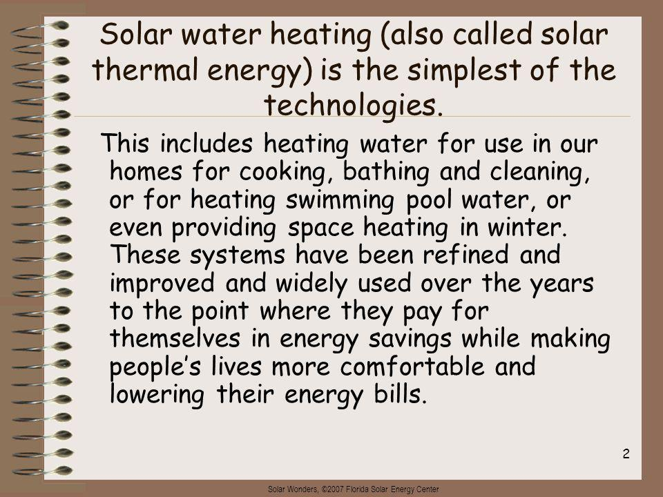 Solar Wonders, ©2007 Florida Solar Energy Center 3 There are many commercial as well as residential uses of solar water heating.