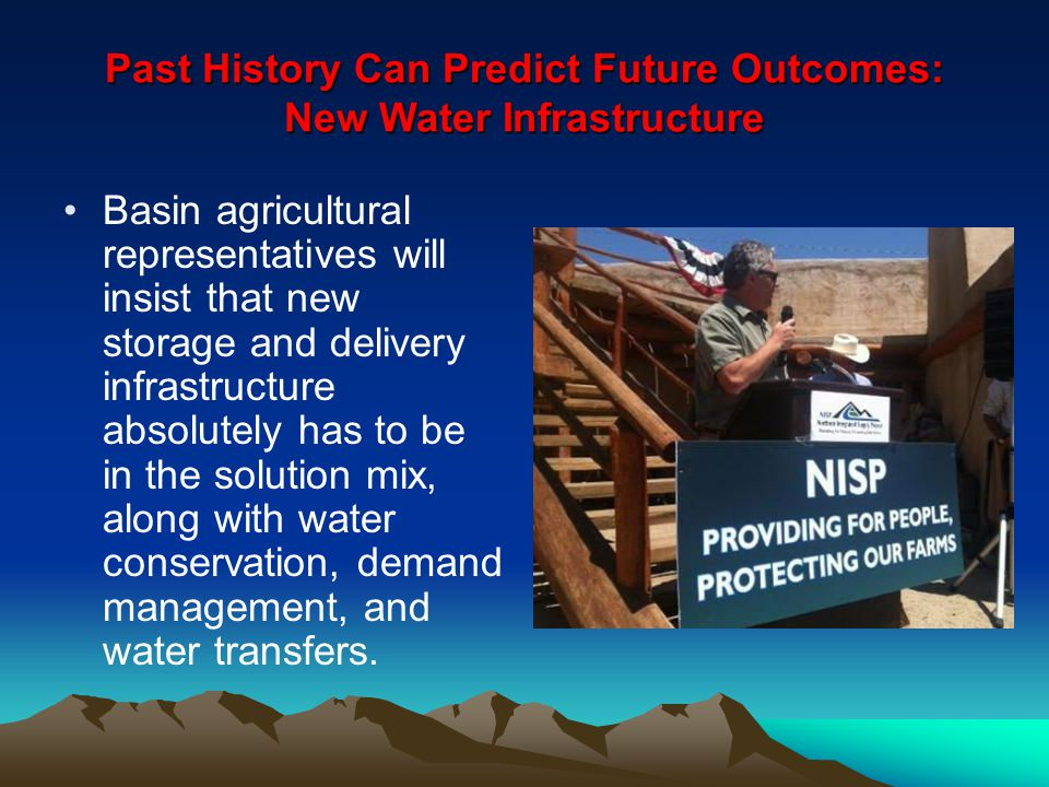Past History Can Predict Future Outcomes: New Water Infrastructure Basin agricultural representatives will insist that new storage and delivery infras