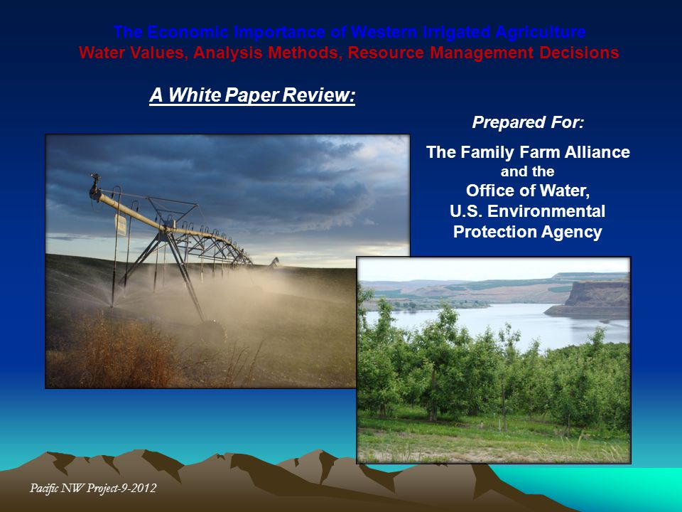 The Economic Importance of Western Irrigated Agriculture Water Values, Analysis Methods, Resource Management Decisions A White Paper Review: Prepared