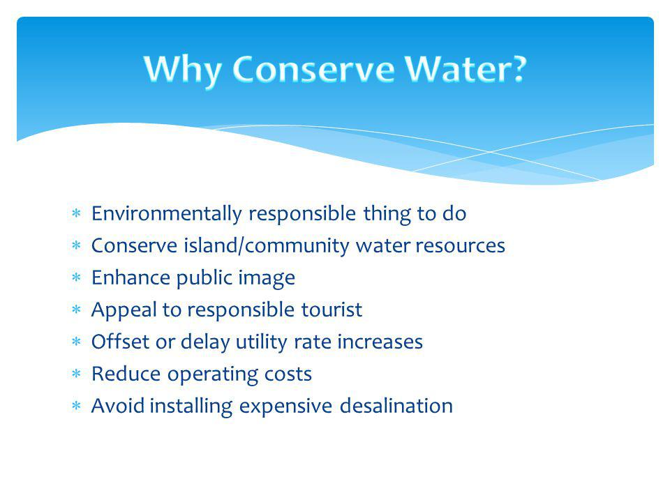 Environmentally responsible thing to do Conserve island/community water resources Enhance public image Appeal to responsible tourist Offset or delay u