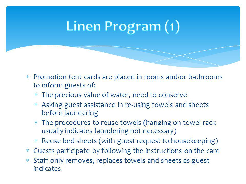 Promotion tent cards are placed in rooms and/or bathrooms to inform guests of: The precious value of water, need to conserve Asking guest assistance i