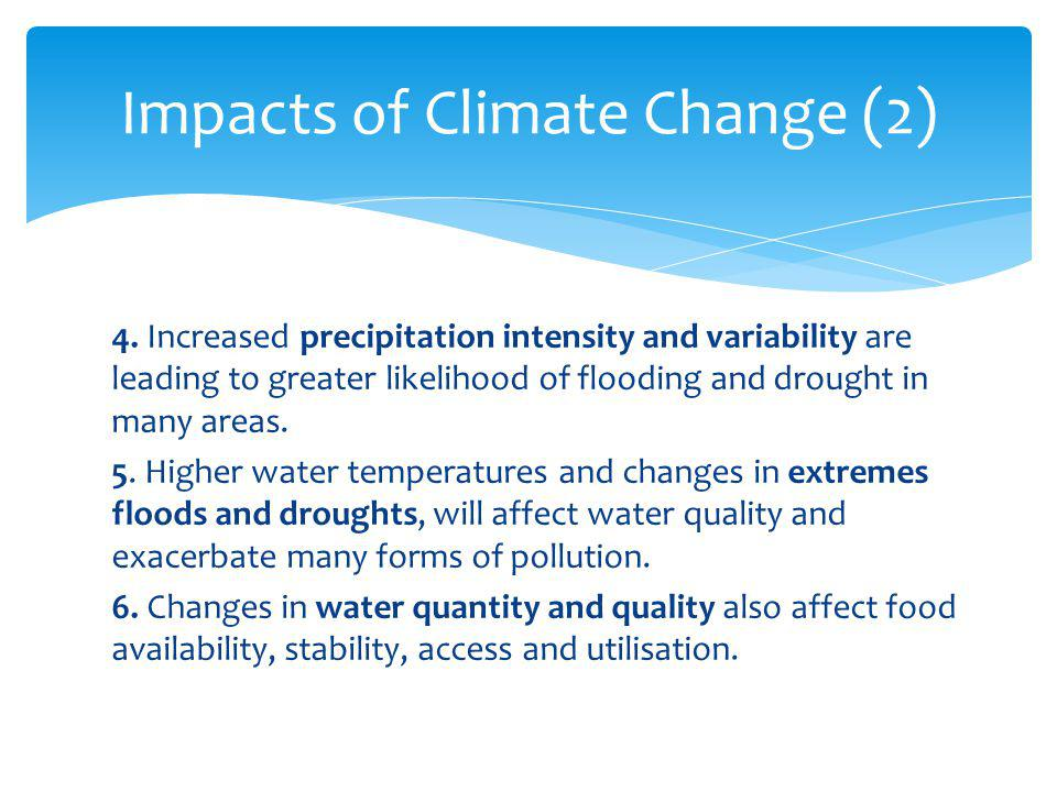 4. Increased precipitation intensity and variability are leading to greater likelihood of flooding and drought in many areas. 5. Higher water temperat