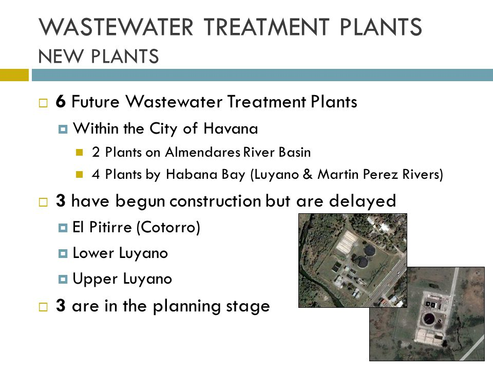 WASTEWATER TREATMENT PLANTS NEW PLANTS 6 Future Wastewater Treatment Plants Within the City of Havana 2 Plants on Almendares River Basin 4 Plants by H