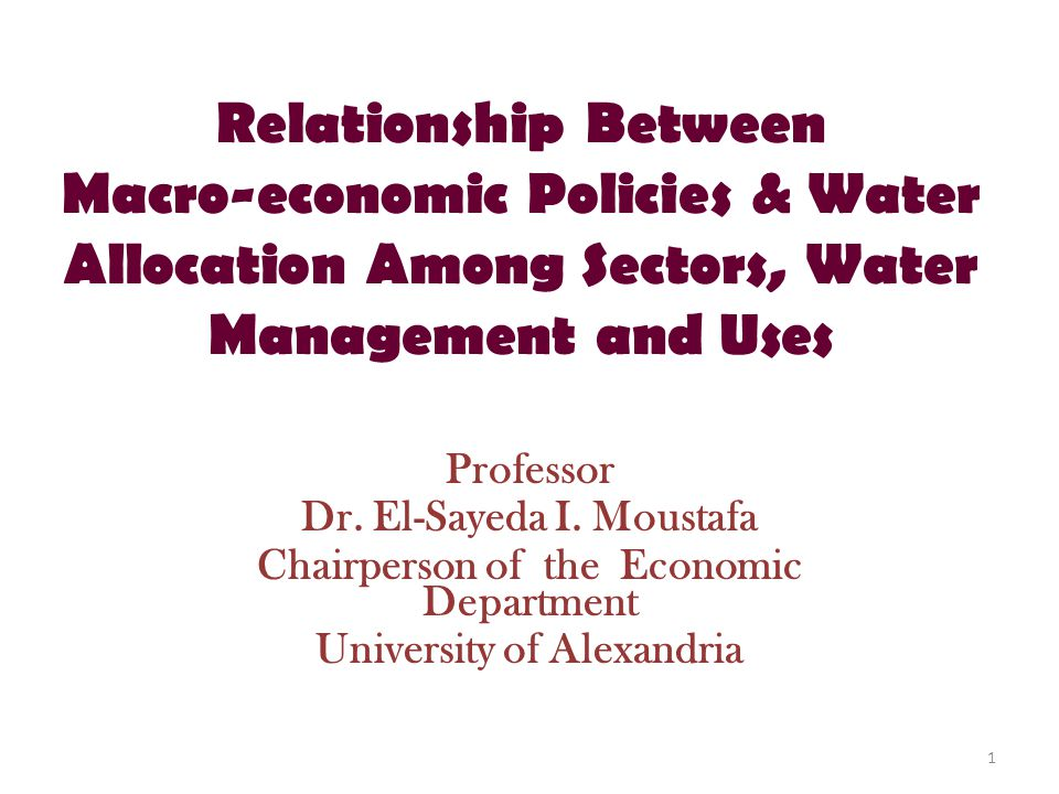 Relationship Between Macro-economic Policies & Water Allocation Among Sectors, Water Management and Uses Professor Dr.