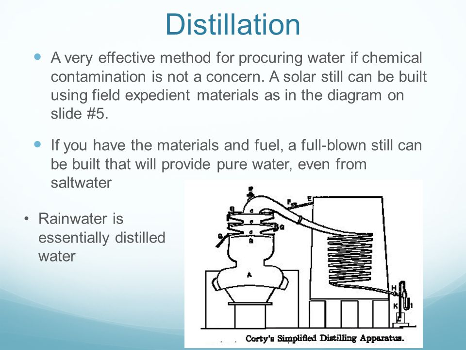 Distillation A very effective method for procuring water if chemical contamination is not a concern.