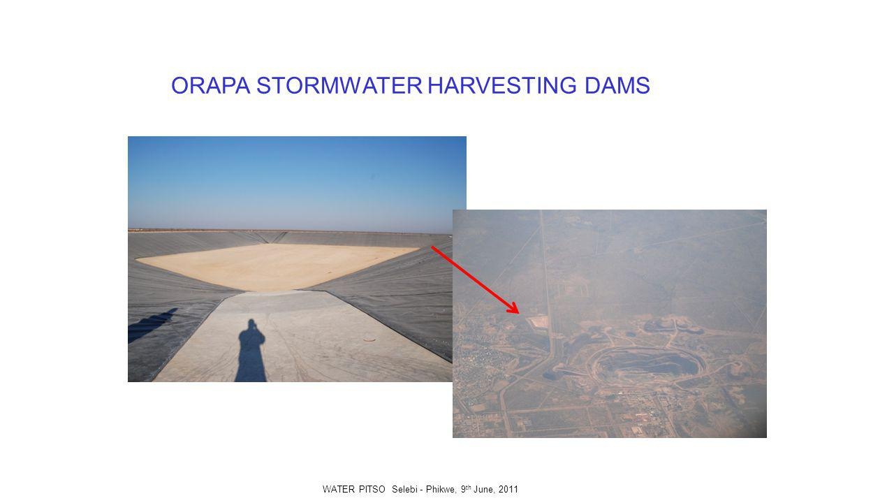 ORAPA STORMWATER HARVESTING DAMS WATER PITSO Selebi - Phikwe, 9 th June, 2011